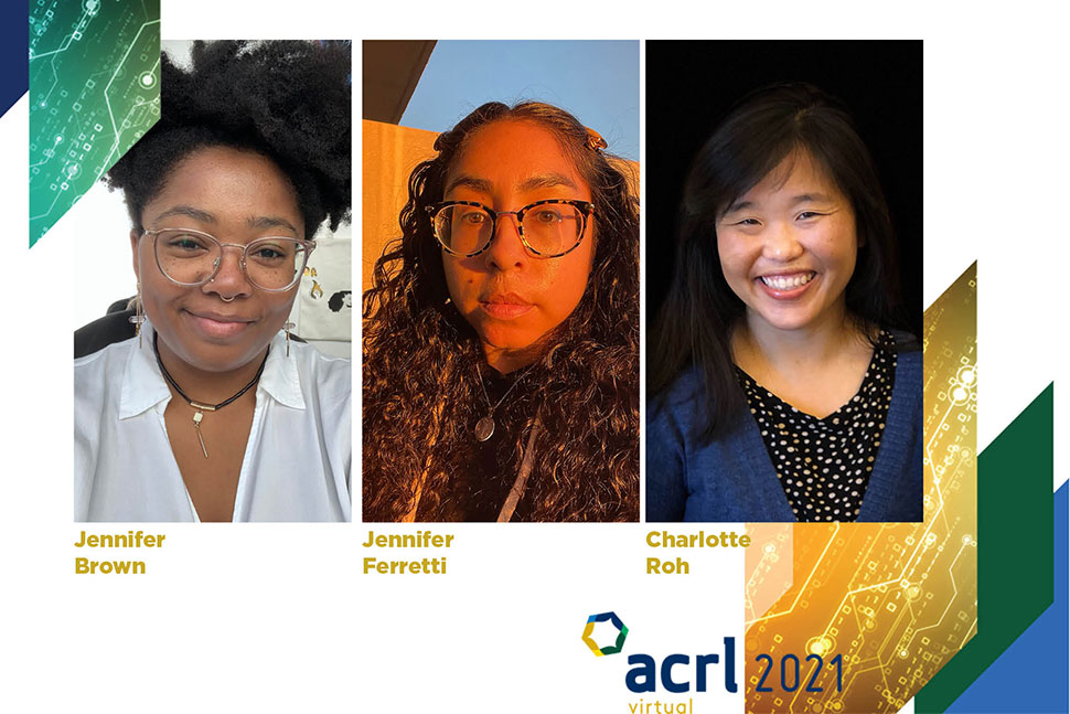 ACRL 2021 invited speakers (from left) Jennifer Brown, Jennifer Ferretti, and Charlotte Roh of We Here