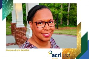 ACRL 2021 Virtual Conference Invited Speaker Kaetrena Davis Kendrick