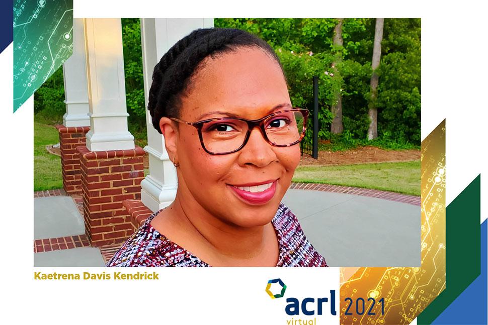 ACRL 2021 Virtual Conference Invited Speaker Kaetrena Davis Kendrick