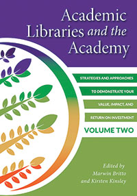 Cover of Academic Libraries and the Academy: Strategies and Approaches to Demonstrate Your Value, Impact, and Return on Investment, Vol. 2