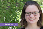Dispatches by Erin Baucomm
